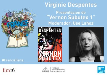 "Encuentro│Virginie Despentes nos presenta ""Vernon Subutex 1"" (FLM16) / Despentes, Virginie 